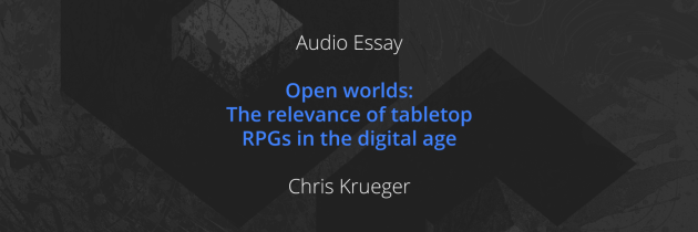 Open worlds: The relevance of tabletop RPGs in the digital age
