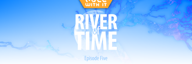 River of Time – Episode 5: Delta of Time